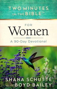 Two Minutes in the Bible for Women: a 90 day devotional by Shana Schutte with Boyd Bailey