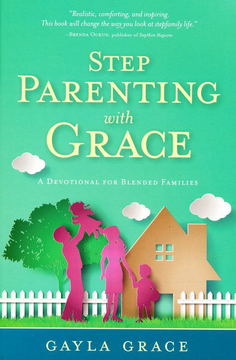 Step Parenting with Grace by Gayla Grace