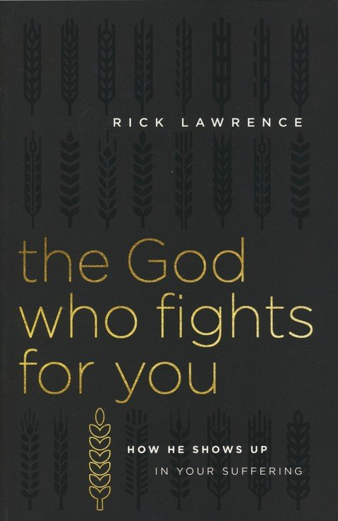 The God Who Fights for You by Rick Lawrence