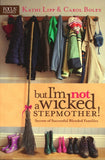 but I'm not a Wicked Stepmother! by Kathi Lipp & Carol Boley