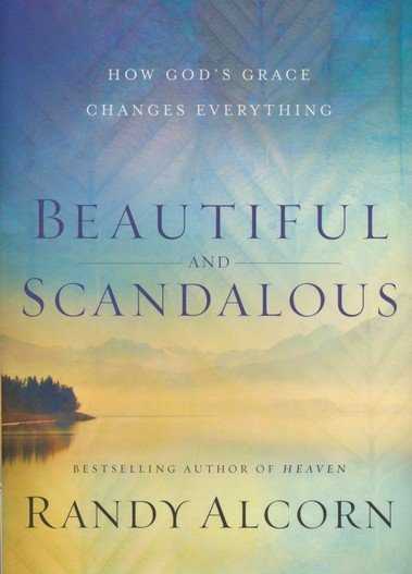 Beautiful and Scandalous by Randy Alcorn