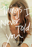 Things I Never Told You by Beth K Vogt