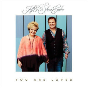 Jeff & Sheri Easter: You are Loved