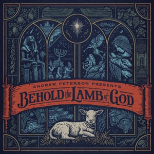 Andrew Peterson Presents: Behold the Lamb of God
