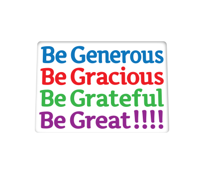 Be Generous Gracious Grateful Great!!!! - D-GGGG