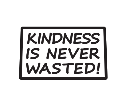 Kindness is Never Wasted! - D-KINW