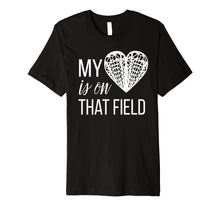 Load image into Gallery viewer, Lacrosse Mom Shirt: My Heart Is On That Field Tee