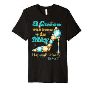 A Queen Was Born In May Happy Birthday To Me Premium T-Shirt
