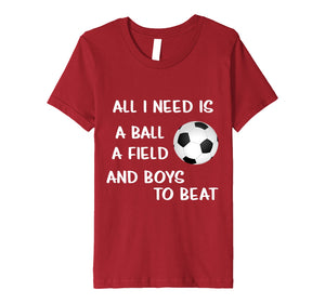 Soccer Girls Tshirt Football Lovers Need Ball Field Shirt