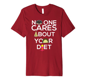 No One Cares About Your Diet Shirt | Cool Pro Food Tee Gift