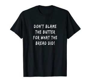 Don't Blame The Butter For What The Bread Did Keto T-shirt