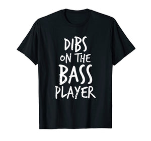 Dibs On The Bass Player Funny Guitar Player T Shirt
