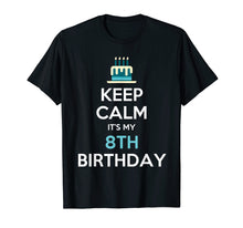Load image into Gallery viewer, Keep Calm It's My 8th Birthday 8 Years Old T-Shirt
