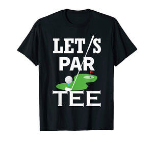 Let's Par Tee Golf Party Golfing Gift T-Shirt