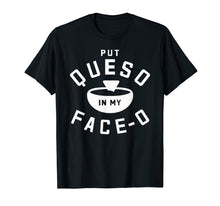 Load image into Gallery viewer, Put Queso In My Face-O Funny Cinco de Mayo T Shirt