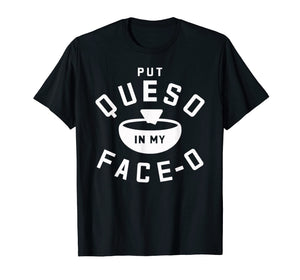 Put Queso In My Face-O Funny Cinco de Mayo T Shirt