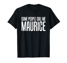 Load image into Gallery viewer, Some People Call Me Maurice Rock and Roll T-Shirt
