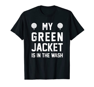 My Green Jacket Is In the Wash Funny Golf Humor Tee