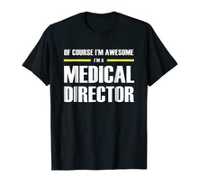 Load image into Gallery viewer, Medical Director Gifts I'm Awesome T-Shirt