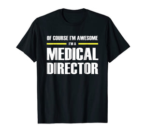 Medical Director Gifts I'm Awesome T-Shirt