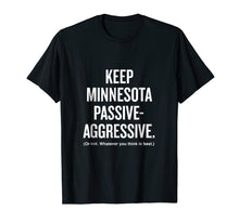 Load image into Gallery viewer, Keep Minnesota Passive Aggressive whatever FunnyT-shirt