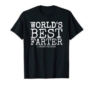 Mens Funny Father's Day Gifts World's Best Farter I Mean T-Shirt