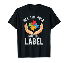 Load image into Gallery viewer, See the Able Not the Label Shirt Autism Awareness T-Shirt