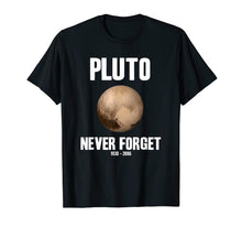 Load image into Gallery viewer, Pluto Never Forget T Shirt Funny Science Geek Nerd Shirt