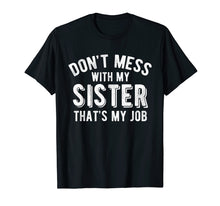 Load image into Gallery viewer, Don't Mess With Sister That's My Job Funny Sibling T Shirt