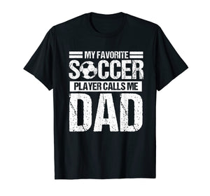 My Favorite Soccer Calls Me Dad Shirt Fathers Day Gift Son