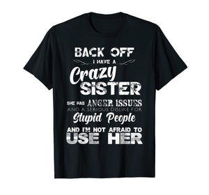 Back Off I Have A Crazy Sister Funny Family T-shirt