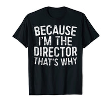 Load image into Gallery viewer, Because I'm The Director That's Why T-Shirt