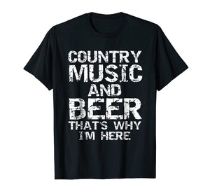Country Music and Beer That's Why I'm Here Shirt for Men