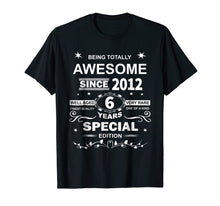 Load image into Gallery viewer, Awesome Since 2012 Special Edition 6th Birthday T-Shirt