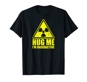 Cancer Awareness: Hug Me I'm Radioactive Shirt