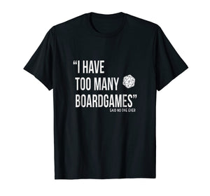 (I Have Too Many Boardgames Said No One Ever) Distressed tee