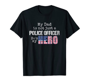 My Dad Is Not Just a Police Officer My Hero US Flag Shirt