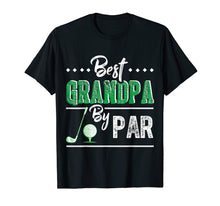 Load image into Gallery viewer, Best Grandpa By Par - Funny Golf T-Shirt Father's Day Gift