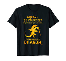 Load image into Gallery viewer, Always Be Yourself Dragon T-Shirt Gift For Dragon Lovers