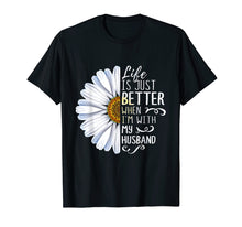 Load image into Gallery viewer, Life Is Just Better When I'm With My Husband Shirt