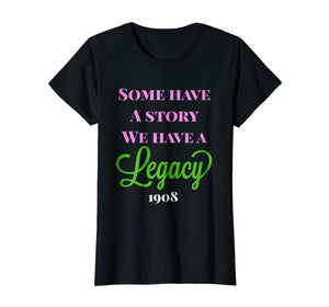 Some Have a Story We Have a Legacy Alpha Kappa A T-Shirt