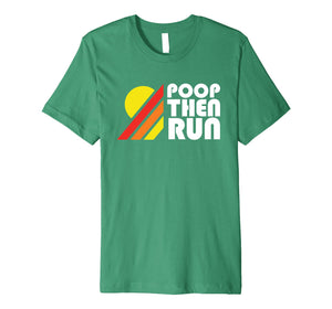 Ultrarunning Trail Running T-Shirt Poop Then Run Funny