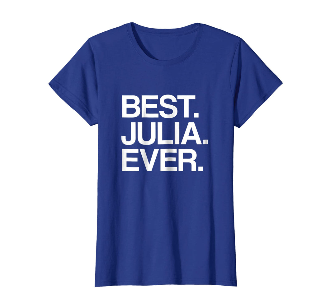 Best. Julia. Ever. Name T-Shirt for Girls & Women, White