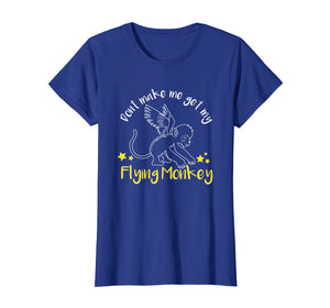 Don't Make Me Get My Flying Monkeys T-shirt