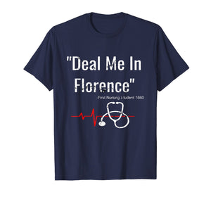 Deal Me In Florence T-Shirt - Funny Don't Play Nurses Shirt