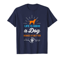 Load image into Gallery viewer, Life Is Good A Dog Makes It Better T-Shirt For Dog Lovers