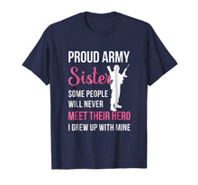 Load image into Gallery viewer, Proud Army Sister Some People Never Meet Their Hero T-Shirt