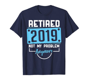 Officially Retired Not My Problem Shirt 2019 Retiring Gift