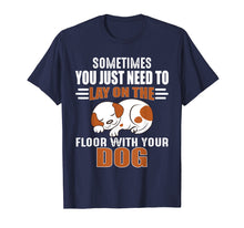 Load image into Gallery viewer, Cute Dog Quotes - Lay on the floor with your dog