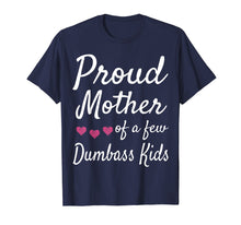 Load image into Gallery viewer, Proud Mother Of A Few Dumbass Kids Tshirt Mom Quote Mom Life